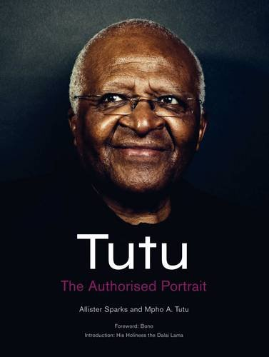 Tutu: The Authorised Portrait of Desmond Tutu, with a foreword by His Holiness the Dalai Lama