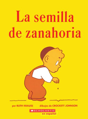 La Semilla de Zanahoria: (Spanish Language Edition of the Carrot Seed)