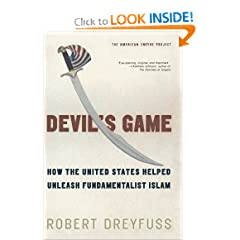Devil's Game: How the United States Helped Unleash Fundamentalist Islam (American Empire Project)