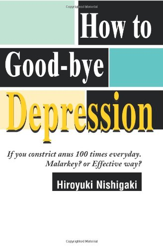 How to Good-bye Depression: If You Constrict Anus 100 Times Everyday. Malarkey? or Effective Way?