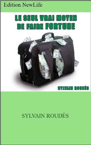 Couverture du livre Le Seul Vrai Moyen de Faire Fortune