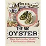 Big Oyster: New York in the World - A Molluscular History (0224078232) by Kurlansky, Mark