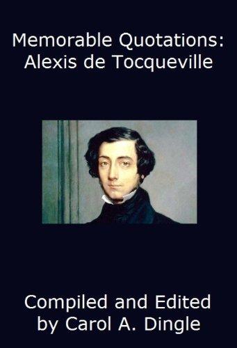 Alexis de Tocqueville - Memorable Quotations: Alexis de Tocqueville (English Edition)