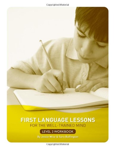 First Language Lessons for the Well-Trained Mind: Student Workbook (Vol. Level 3)  (First Language Lessons), Jessie Wise, Sara Buffington