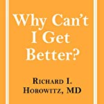 Why Can't I Get Better?: Solving the Mystery of Lyme and Chronic Disease | Richard I. Horowitz