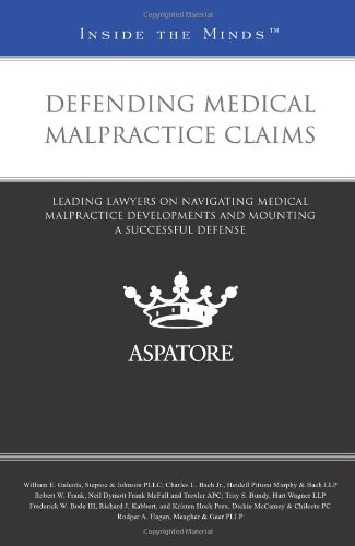 Defending Medical Malpractice Claims: Leading Lawyers on Navigating Medical Malpractice Developments and Mounting a Successful Defense (Inside the Minds)