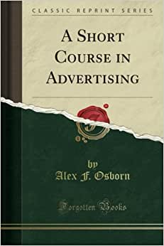 A Short Course In Advertising (Classic Reprint)