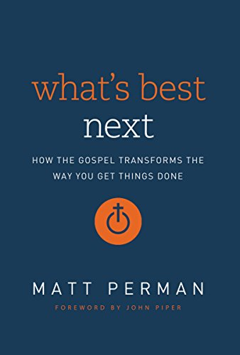 Download What's Best Next: How the Gospel Transforms the Way You Get Things Done