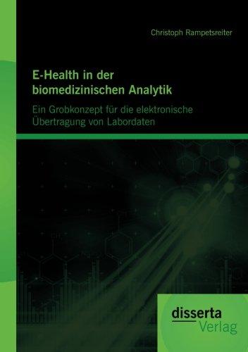 E-Health in Der Biomedizinischen Analytik: Ein Grobkonzept Fur Die Elektronische Bertragung Von Labordaten  [Rampetsreiter, Christoph] (Tapa Blanda)