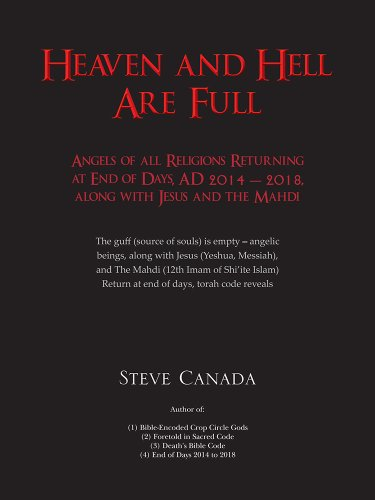 Steve Canada - Heaven and Hell Are Full: Angels of all Religions Returning at End of Days, AD 2014 - 2018, along with Jesus and the Mahdi