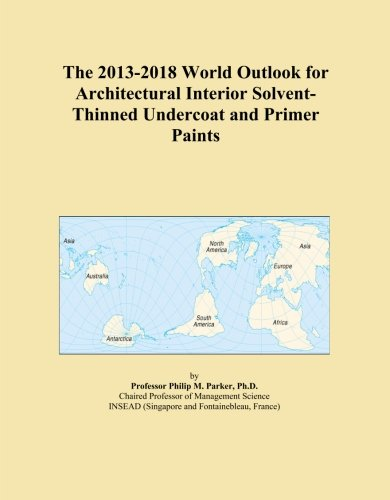 the-2013-2018-world-outlook-for-architectural-interior-solvent-thinned-undercoat-and-primer-paints