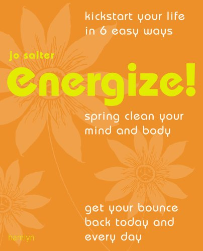 Energize!: Kickstart Your Life in 6 Easy Ways*Spring Clean Your Mind and Body*Get Your Bounce Back Today and Every Day