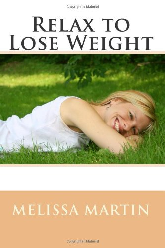 Relax to Lose Weight: How to Shed Pounds Without Starvation Dieting, Gimmicks or Dangerous Diet Pills, Using the Power of Sensible Foods, Water, Oxygen and Self-Image Psychology
