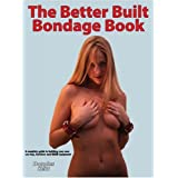 The Better Built Bondage Book: A Complete Guide to Making Your Own Sex Toys, Furniture and BDSM Equipment ~ Douglas Kent