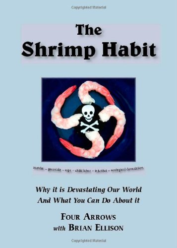 The Shrimp Habit: Why It Is Devastating Our World And What You Can Do About It