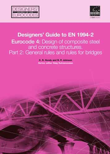 Designers' Guide to EN 1994-2: Eurocode 4: Design of composite steel and concrete structures. Part 2: General Rules and