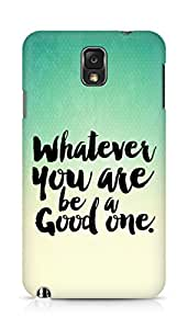Amez Whatever you are Be a Good One Back Cover For Samsung Galaxy Note 3