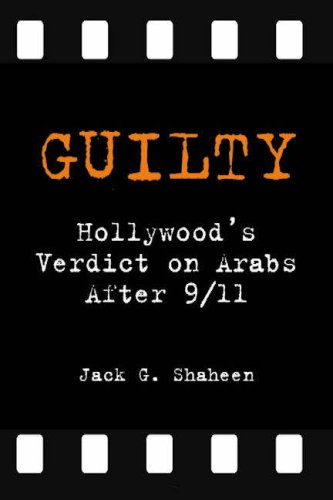 Guilty: Hollywood's Verdict on Arabs After 9/11: Jack G. Shaheen: 9781566566841: Amazon.com: Books