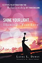 Shine Your Light . . . Illuminate Your Love: 12 Steps to Attracting the Relationship of Your Dreams