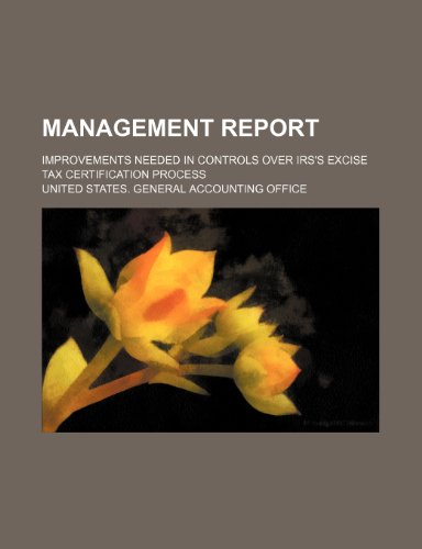 Management Report: Improvements Needed in Controls Over IRS's Excise Tax Certification Process