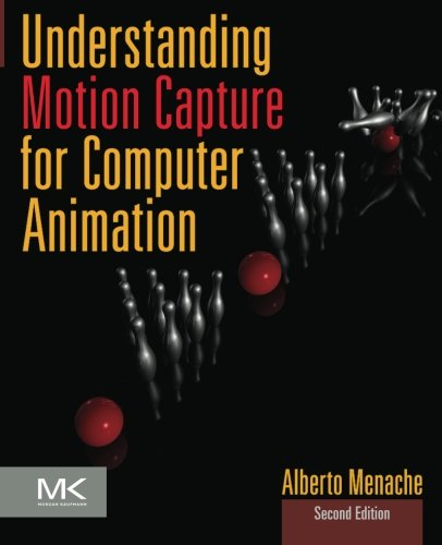 Understanding Motion Capture for Computer Animation, Second Edition (Morgan Kaufmann Series in Computer Graphics) PDF