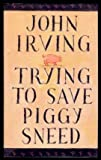 Trying To Save Piggy Sneed (0394280105) by John Irving