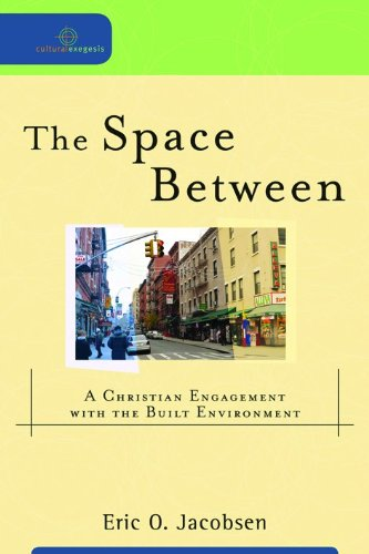 Space Between, The: A Christian Engagement with the Built Environment (Cultural Exegesis)