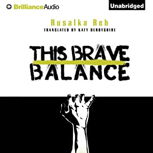 This Brave Balance | [Rusalka Reh, Katy Derbyshire (translator)]