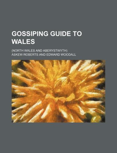 Gossiping guide to Wales; (North Wales and Aberystwyth)