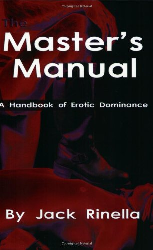 The Master's Manual: A Handbook of Erotic Dominance, by Jack Rinella