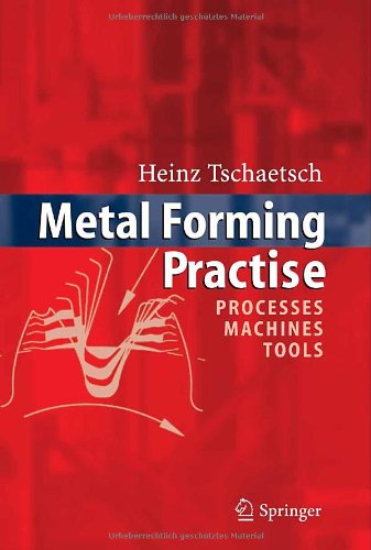 Metal Forming Practise: Processes - Machines - Tools