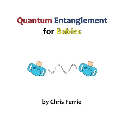 Quantum Entanglement for Babies: Volume 4 (Physics for Babies)