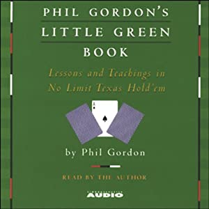 Phil Gordon's Little Green Book: Lessons and Teachings in No Limit Texas Hold'em | [Phil Gordon]