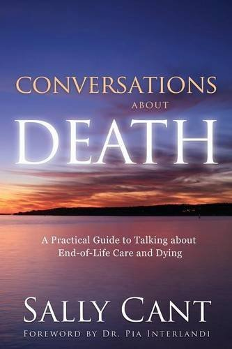 CONVERSATIONS ABOUT DEATH: A Practical Guide to Talking about End-of-Life Care and Dying by Sally Cant (2015-10-28)