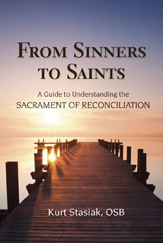 Von Sündern zu Heiligen: ein Leitfaden zum besseren Verständnis das Sakrament der Versöhnung