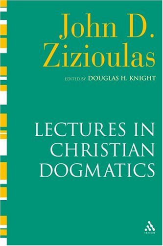 Lectures in Christian Dogmatics, JOHN D. ZIZIOULAS