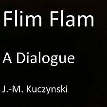 Flim Flam: A Dialogue Audiobook by J.-M. Kuczynski Narrated by J.-M. Kuczynski