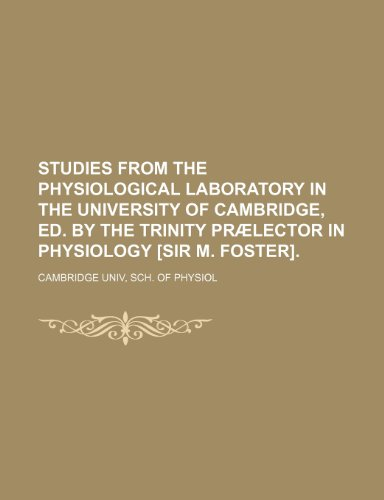 Studies from the physiological laboratory in the University of Cambridge, ed. by the Trinity prælector in physiology [sir M. Foster]
