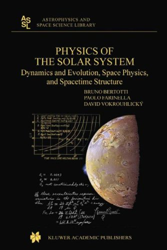 Physics of the Solar System: Dynamics and Evolution, Space Physics, and Spacetime Structure (Astrophysics and Space Scie