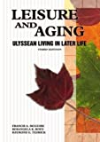 img - for Leisure and Aging Ulyssean Living in Later Life by McGuire, Francis A., Boyd, Rosangela K., Tedrick, Raymond E. (2004) Paperback book / textbook / text book