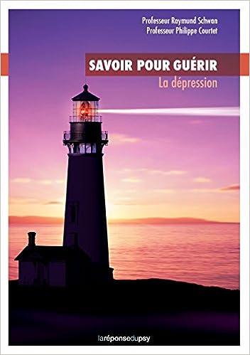 Savoir pour guérir : La dépression Broché – 3 août 2015 de Raymund Schwan (Auteur), Philippe Courtet (Auteur) 41QuB%2BzgeJL._SX350_BO1,204,203,200_