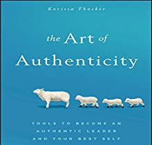 The Art of Authenticity: Tools to Become an Authentic Leader and Your Best Self Audiobook by Karissa Thacker Narrated by Karen Saltus