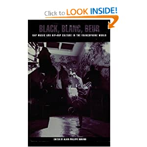 Black, Blanc, Beur: Rap Music and Hip-Hop Culture in the Francophone World by