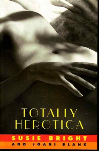 TOTALLY HEROTICA  A Collection of Women's Erotic Fiction, Bright, Susie & Joani Blank