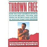 img - for Thrown Free : How the East German Sports Machine Molded, Trained, and Broke an Olympic Hero and How He Won His Fight for Freedom book / textbook / text book
