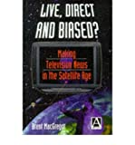 img - for Live, Direct and Biased?: Making Television News in the Satellite Age (Paperback) - Common book / textbook / text book