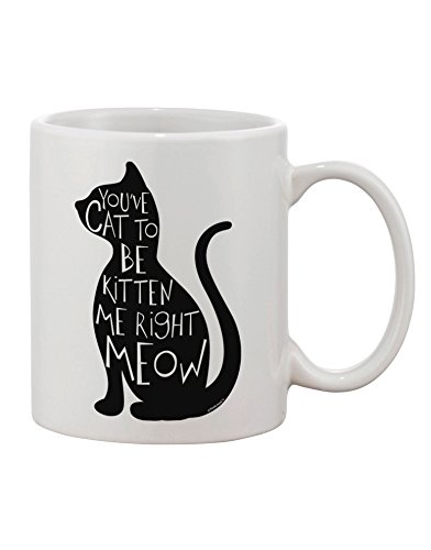 Tooloud You'Ve Cat To Be Kitten Me Right Meow Printed 11Oz Coffee Mug