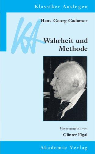 Hans Georg Gadamer: Wahrheit und Methode Klassiker Auslegen, Bd. 30