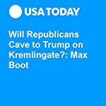 Will Republicans Cave to Trump on Kremlingate?: Max Boot | Max Boot