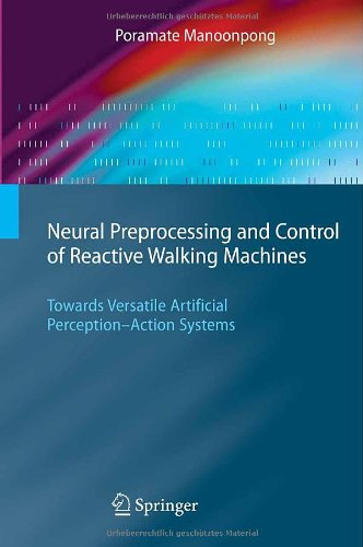Neural Preprocessing and Control of Reactive Walking Machines: Towards Versatile Artificial Perception-Action Systems